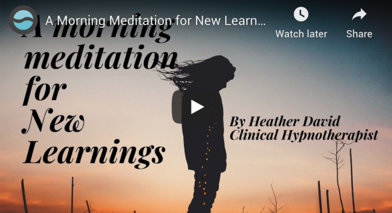 A Morning Meditation for New Learnings by Heather David, Cl. Hyp., ARTT