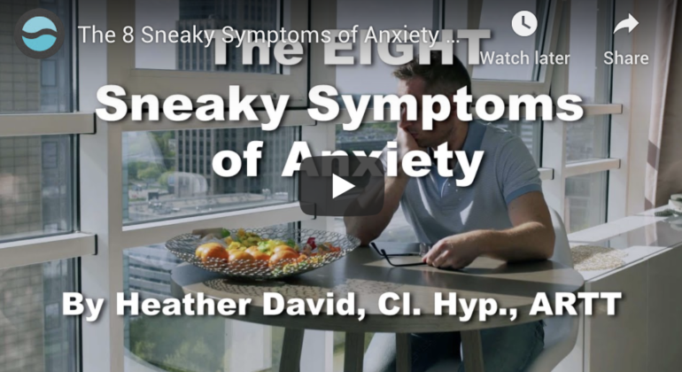 The 8 Sneaky Symptoms of Anxiety by Heather David, Cl. Hyp., ARTT